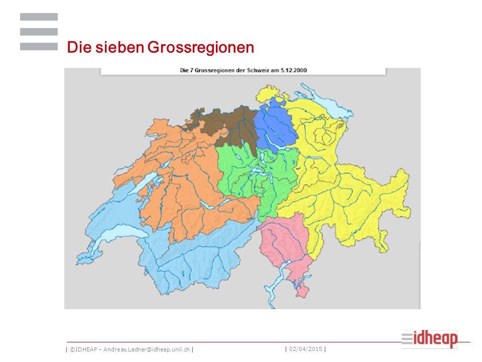 | ©IDHEAP – Andreas.Ladner@idheap.unil.ch | | 02/04/2015 | Die sieben Grossregionen