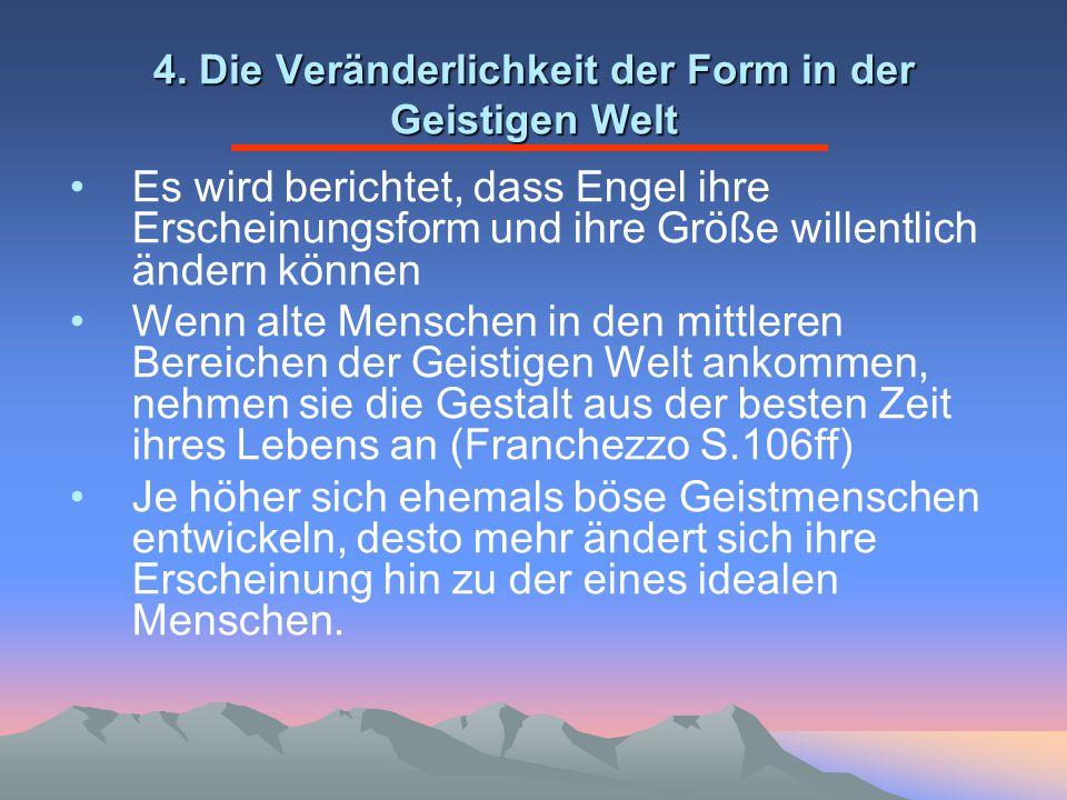 4. Die Veränderlichkeit der Form in der Geistigen Welt Es wird berichtet, dass Engel ihre Erscheinungsform und ihre Größe willentlich ändern können We