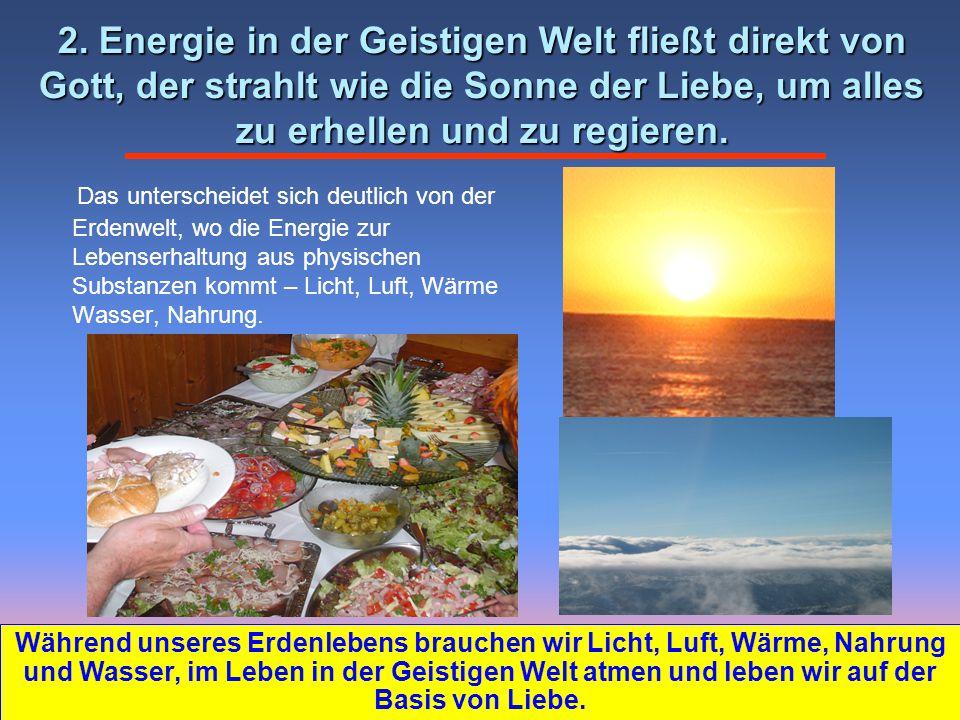 Das unterscheidet sich deutlich von der Erdenwelt, wo die Energie zur Lebenserhaltung aus physischen Substanzen kommt – Licht, Luft, Wärme Wasser, Nah