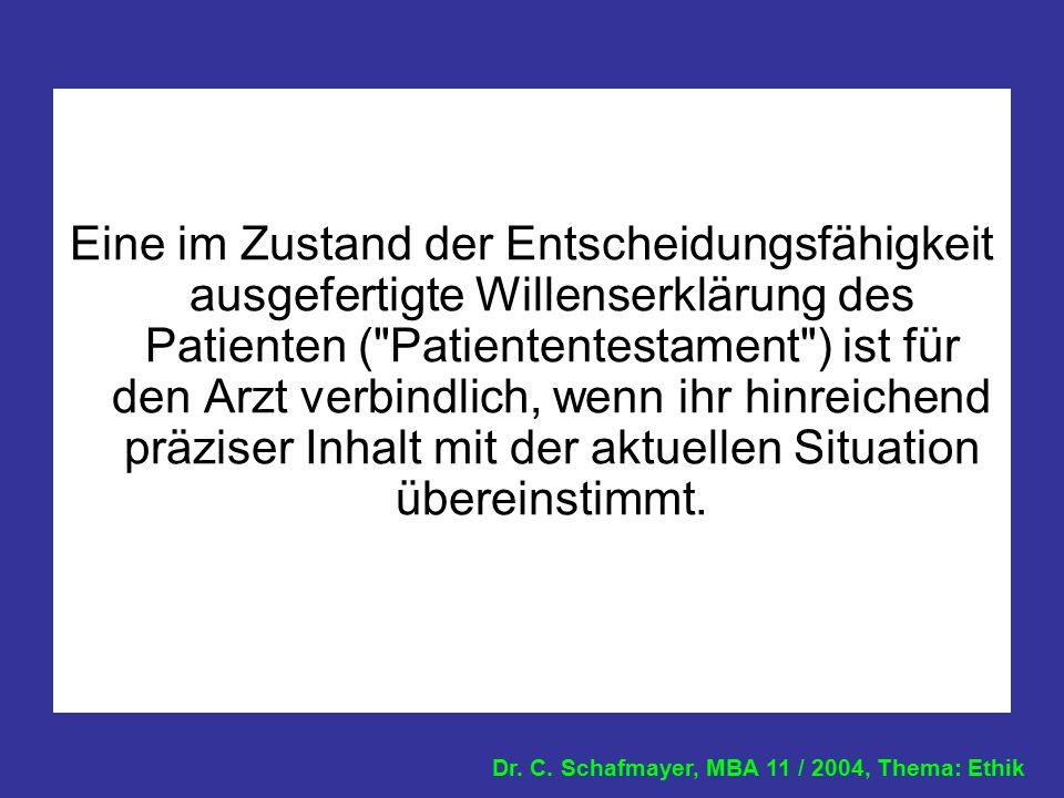 Dr. C. Schafmayer, MBA 11 / 2004, Thema: Ethik Eine im Zustand der Entscheidungsfähigkeit ausgefertigte Willenserklärung des Patienten (