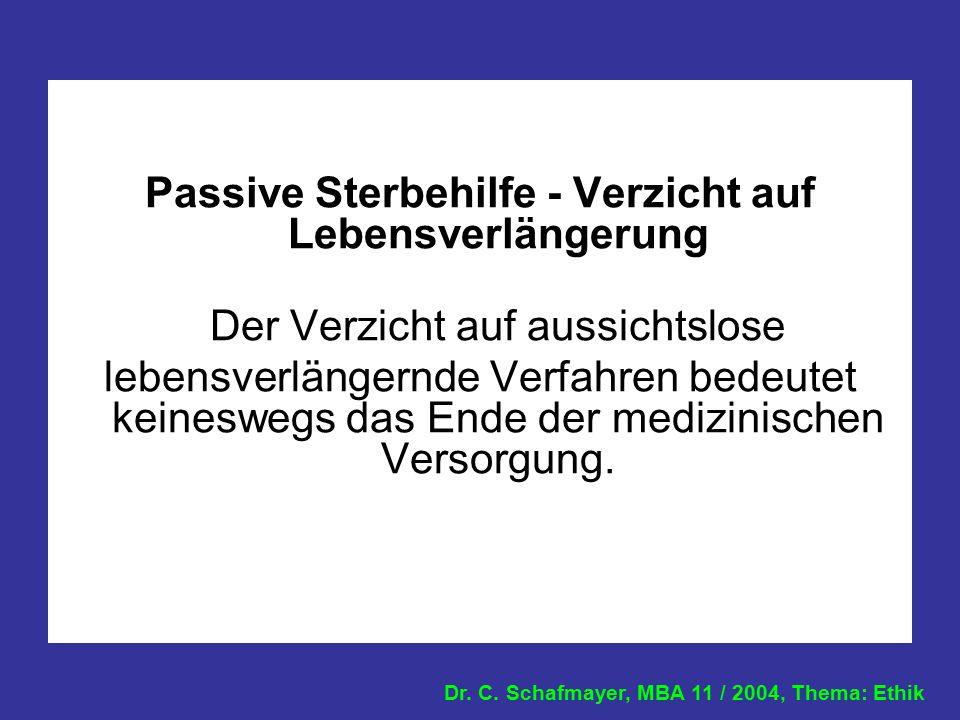 Dr. C. Schafmayer, MBA 11 / 2004, Thema: Ethik Passive Sterbehilfe - Verzicht auf Lebensverlängerung Der Verzicht auf aussichtslose lebensverlängernde