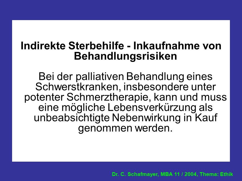Dr. C. Schafmayer, MBA 11 / 2004, Thema: Ethik Indirekte Sterbehilfe - Inkaufnahme von Behandlungsrisiken Bei der palliativen Behandlung eines Schwers