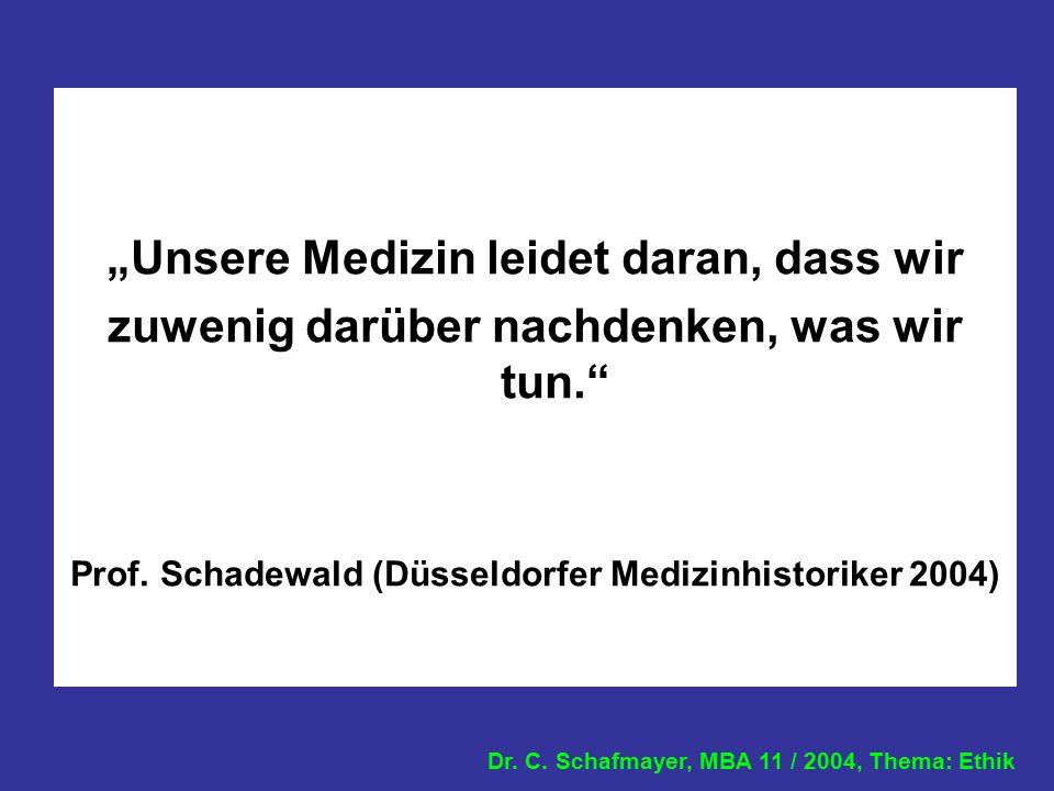 """Dr. C. Schafmayer, MBA 11 / 2004, Thema: Ethik """"Unsere Medizin leidet daran, dass wir zuwenig darüber nachdenken, was wir tun."""" Prof. Schadewald (Düss"""