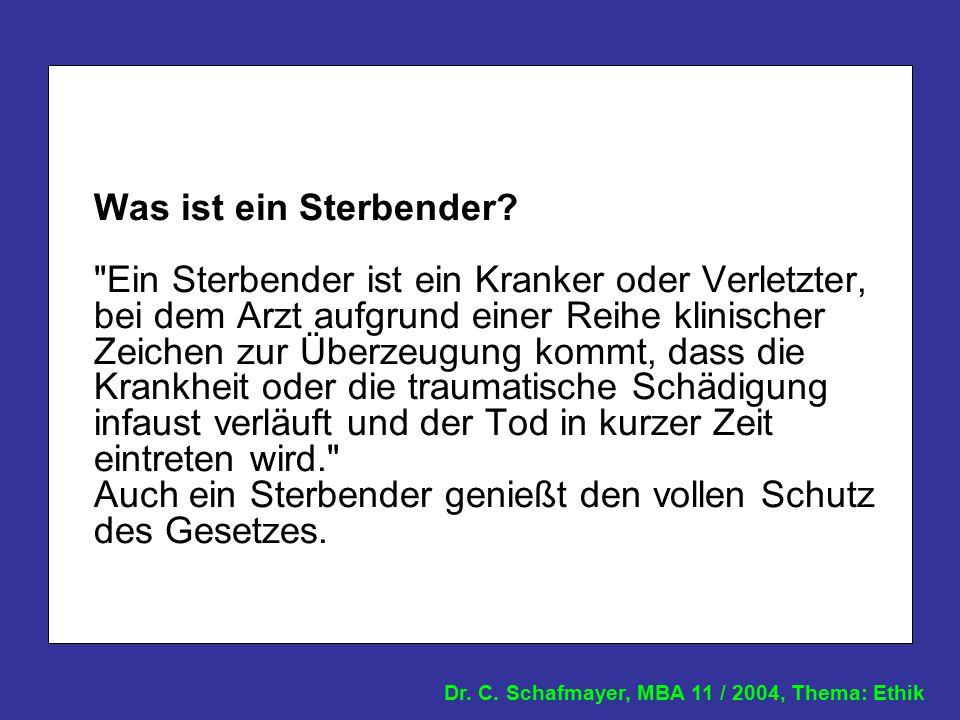 Dr. C. Schafmayer, MBA 11 / 2004, Thema: Ethik Was ist ein Sterbender?