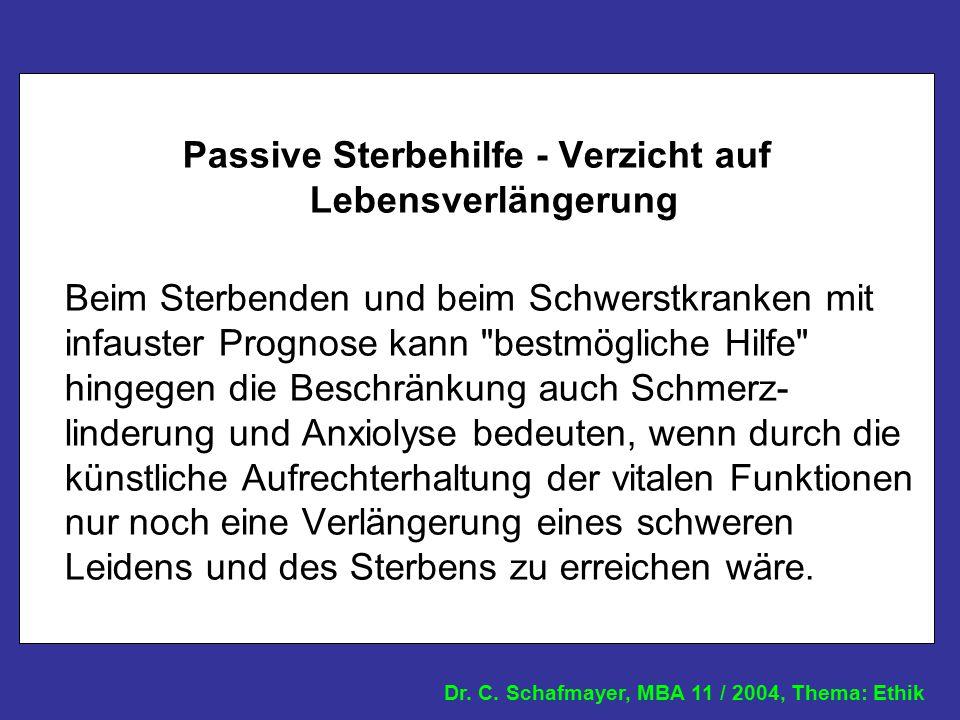 Dr. C. Schafmayer, MBA 11 / 2004, Thema: Ethik Passive Sterbehilfe - Verzicht auf Lebensverlängerung Beim Sterbenden und beim Schwerstkranken mit infa