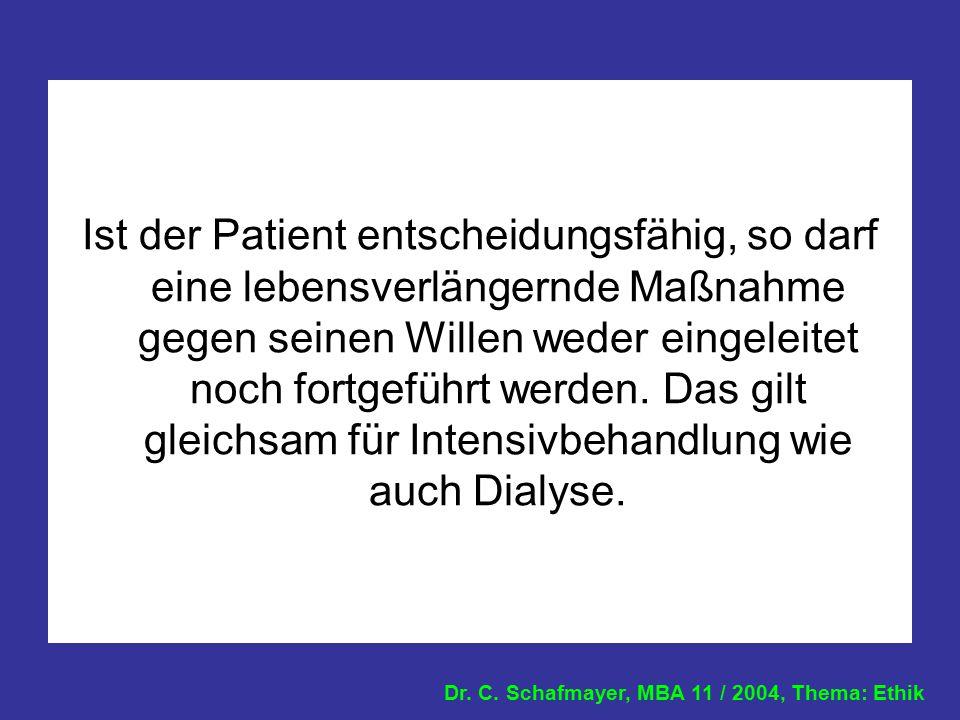 Dr. C. Schafmayer, MBA 11 / 2004, Thema: Ethik Ist der Patient entscheidungsfähig, so darf eine lebensverlängernde Maßnahme gegen seinen Willen weder