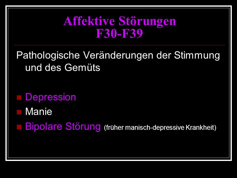 Affektive Störungen F30-F39 Pathologische Veränderungen der Stimmung und des Gemüts Depression Manie Bipolare Störung (früher manisch-depressive Krankheit)