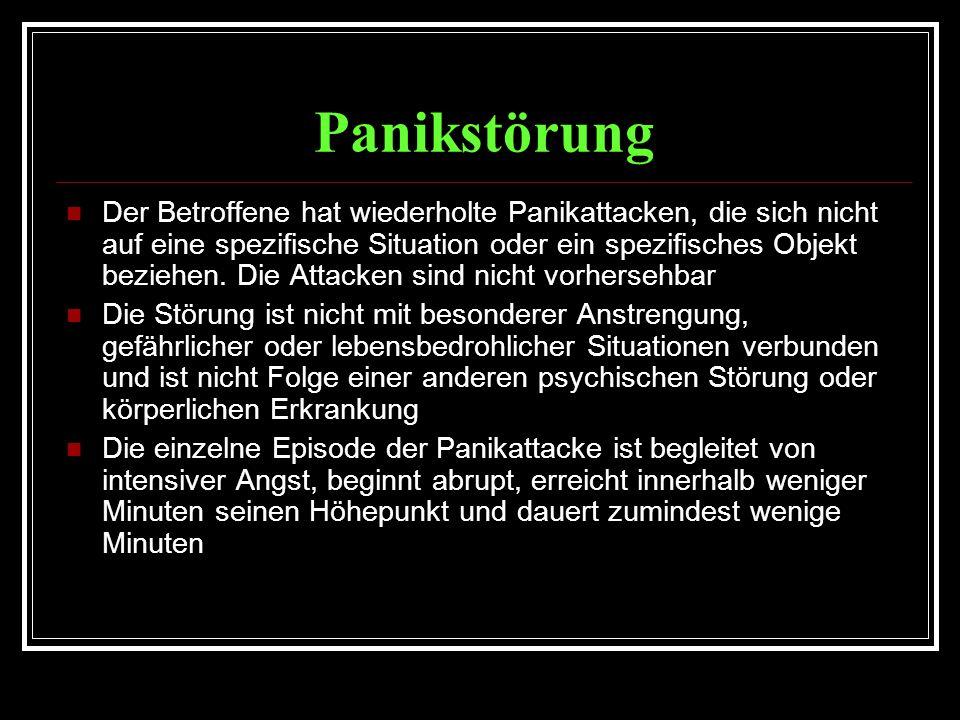 Panikstörung Der Betroffene hat wiederholte Panikattacken, die sich nicht auf eine spezifische Situation oder ein spezifisches Objekt beziehen.