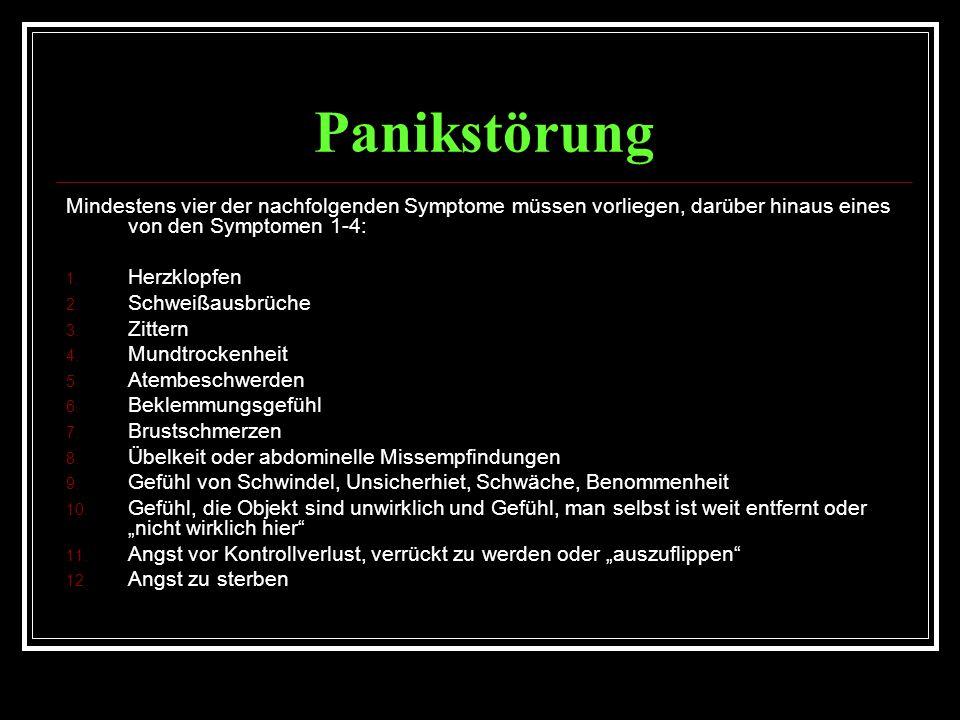 Panikstörung Mindestens vier der nachfolgenden Symptome müssen vorliegen, darüber hinaus eines von den Symptomen 1-4: 1.