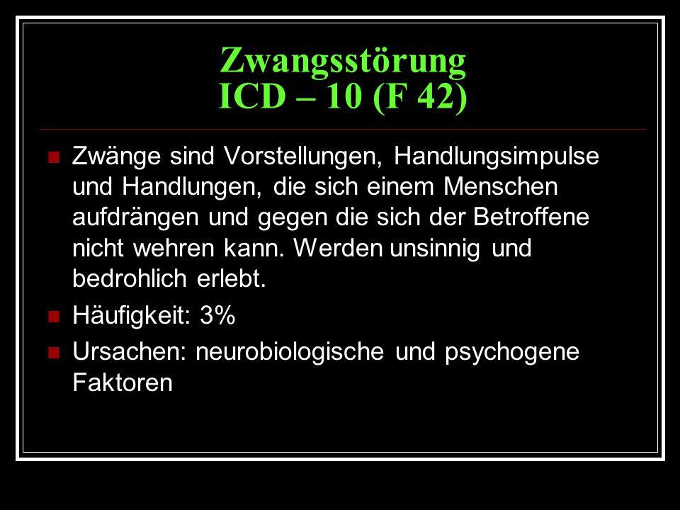 Zwangsstörung ICD – 10 (F 42) Zwänge sind Vorstellungen, Handlungsimpulse und Handlungen, die sich einem Menschen aufdrängen und gegen die sich der Betroffene nicht wehren kann.