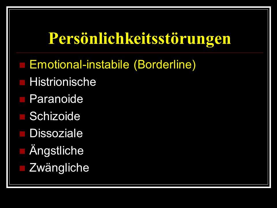 Persönlichkeitsstörungen Emotional-instabile (Borderline) Histrionische Paranoide Schizoide Dissoziale Ängstliche Zwängliche