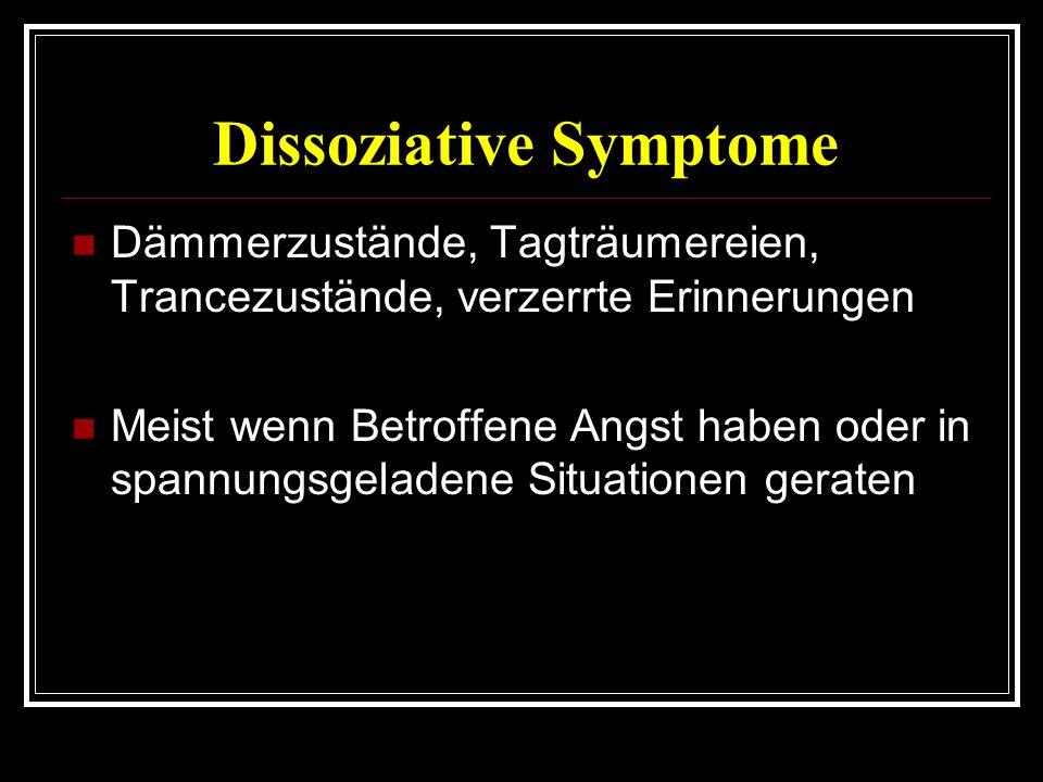 Dissoziative Symptome Dämmerzustände, Tagträumereien, Trancezustände, verzerrte Erinnerungen Meist wenn Betroffene Angst haben oder in spannungsgeladene Situationen geraten