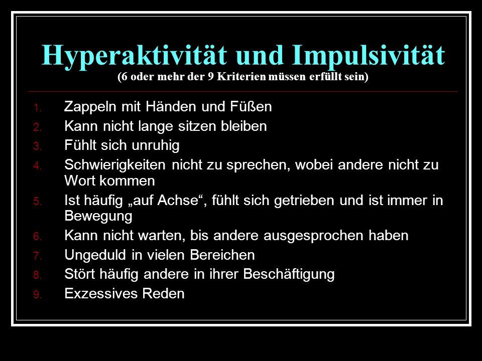 Hyperaktivität und Impulsivität (6 oder mehr der 9 Kriterien müssen erfüllt sein) 1.