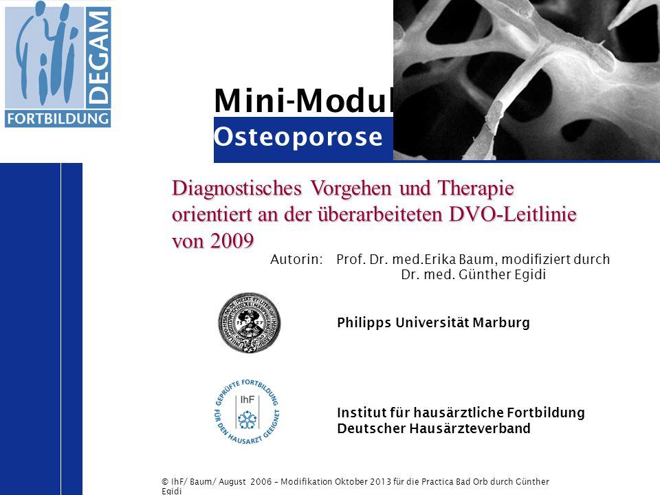 © IhF/ Baum/ August 2006 – Modifikation Oktober 2010 für PRACTICA Bad Orb durch Günther Egidi 32 Empfehlung für spezifische medikamentöse Therapie ohneWK- Fraktur T-Wert (nur anwendbar auf DXA-Werte) WM -2,0 bis -2,5 -2,5 bis - 3,0 -3,0 bis -3,5 -3,5 bis - 4,0 < -4,0 50- 60 60- 70 Nein Ja 60- 65 70- 75 Nein Ja 65- 70 75- 80 Nein Ja 70- 75 80- 85 NeinJa > 75 > 85 Ja mit WK- Fraktur Ja - Rasche Therapie wichtig, da hohes akutes Folgerisiko für WK-Frakturen.