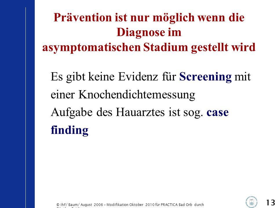 © IhF/ Baum/ August 2006 – Modifikation Oktober 2010 für PRACTICA Bad Orb durch Günther Egidi Prävention ist nur möglich wenn die Diagnose im asymptom