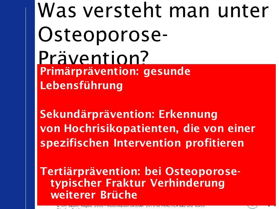 © IhF/ Baum/ August 2006 – Modifikation Oktober 2010 für PRACTICA Bad Orb durch Günther Egidi 14 Was versteht man unter Osteoporose- Prävention? Primä