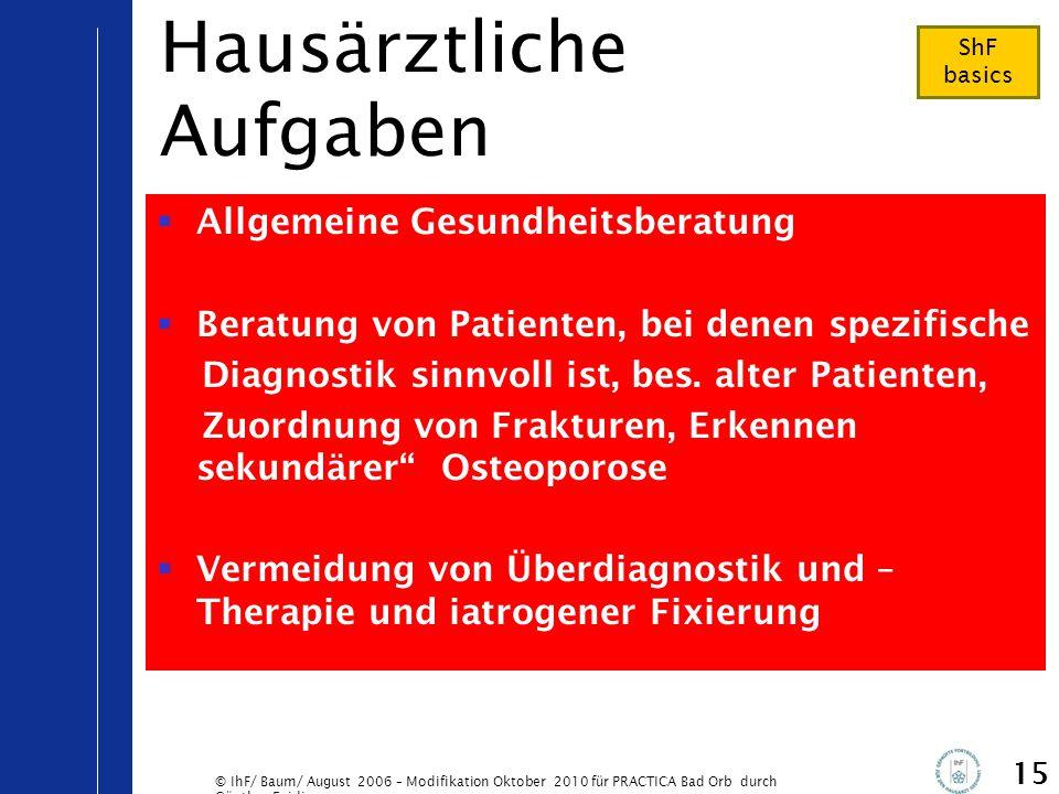 © IhF/ Baum/ August 2006 – Modifikation Oktober 2010 für PRACTICA Bad Orb durch Günther Egidi 15 Hausärztliche Aufgaben  Allgemeine Gesundheitsberatu