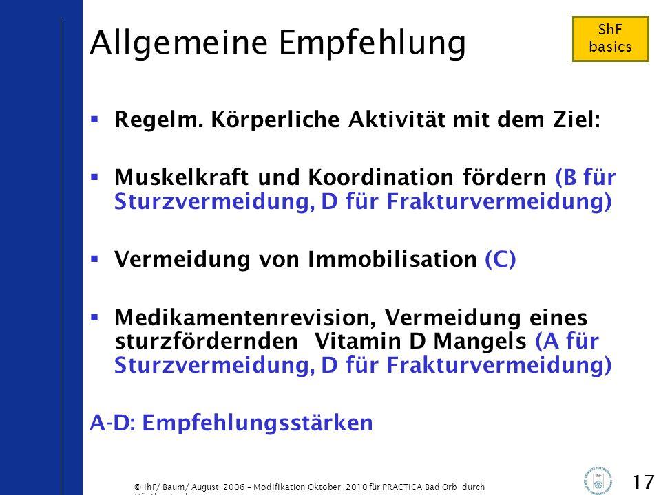 © IhF/ Baum/ August 2006 – Modifikation Oktober 2010 für PRACTICA Bad Orb durch Günther Egidi 17 Allgemeine Empfehlung  Regelm. Körperliche Aktivität