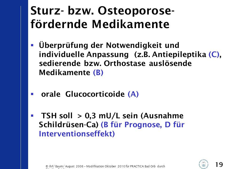 © IhF/ Baum/ August 2006 – Modifikation Oktober 2010 für PRACTICA Bad Orb durch Günther Egidi 19 Sturz- bzw. Osteoporose- fördernde Medikamente  Über