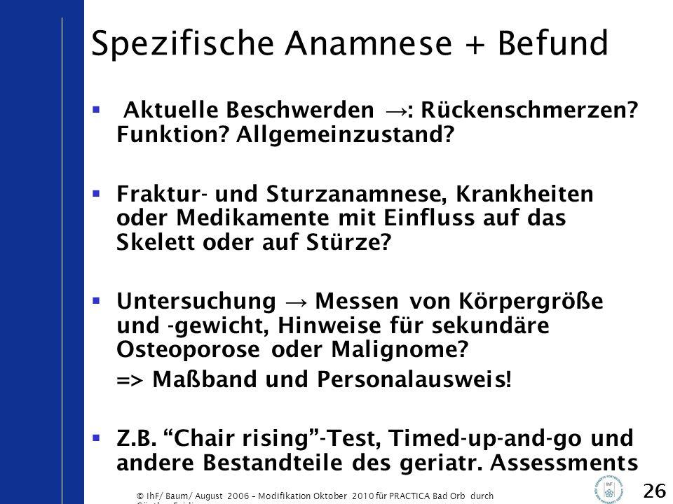 © IhF/ Baum/ August 2006 – Modifikation Oktober 2010 für PRACTICA Bad Orb durch Günther Egidi 26 Spezifische Anamnese + Befund  Aktuelle Beschwerden