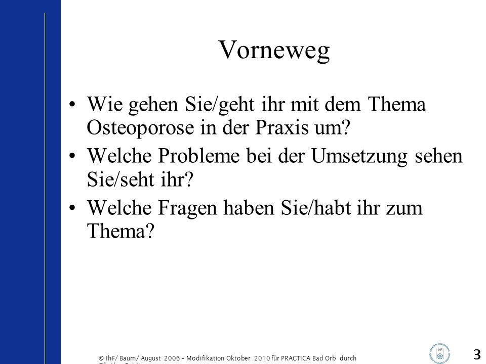 © IhF/ Baum/ August 2006 – Modifikation Oktober 2010 für PRACTICA Bad Orb durch Günther Egidi 14 Was versteht man unter Osteoporose- Prävention.