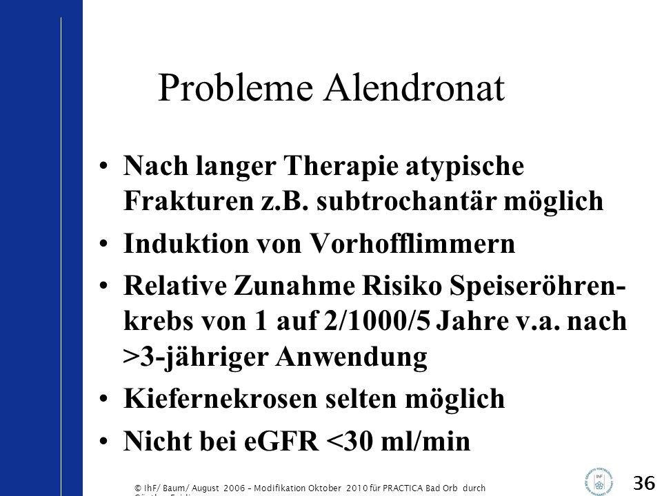 © IhF/ Baum/ August 2006 – Modifikation Oktober 2010 für PRACTICA Bad Orb durch Günther Egidi 36 Probleme Alendronat Nach langer Therapie atypische Fr