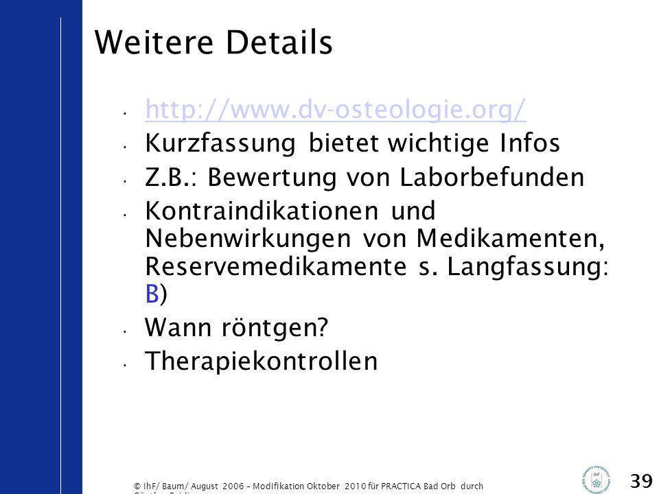 © IhF/ Baum/ August 2006 – Modifikation Oktober 2010 für PRACTICA Bad Orb durch Günther Egidi 39 Weitere Details http://www.dv-osteologie.org/ Kurzfas