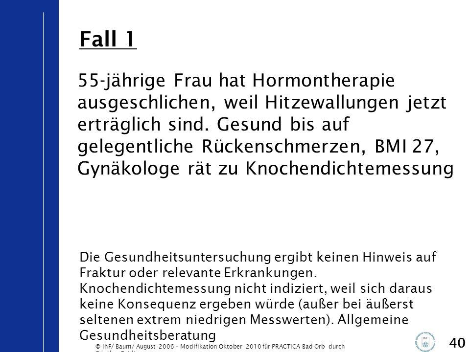 © IhF/ Baum/ August 2006 – Modifikation Oktober 2010 für PRACTICA Bad Orb durch Günther Egidi 40 55-jährige Frau hat Hormontherapie ausgeschlichen, we