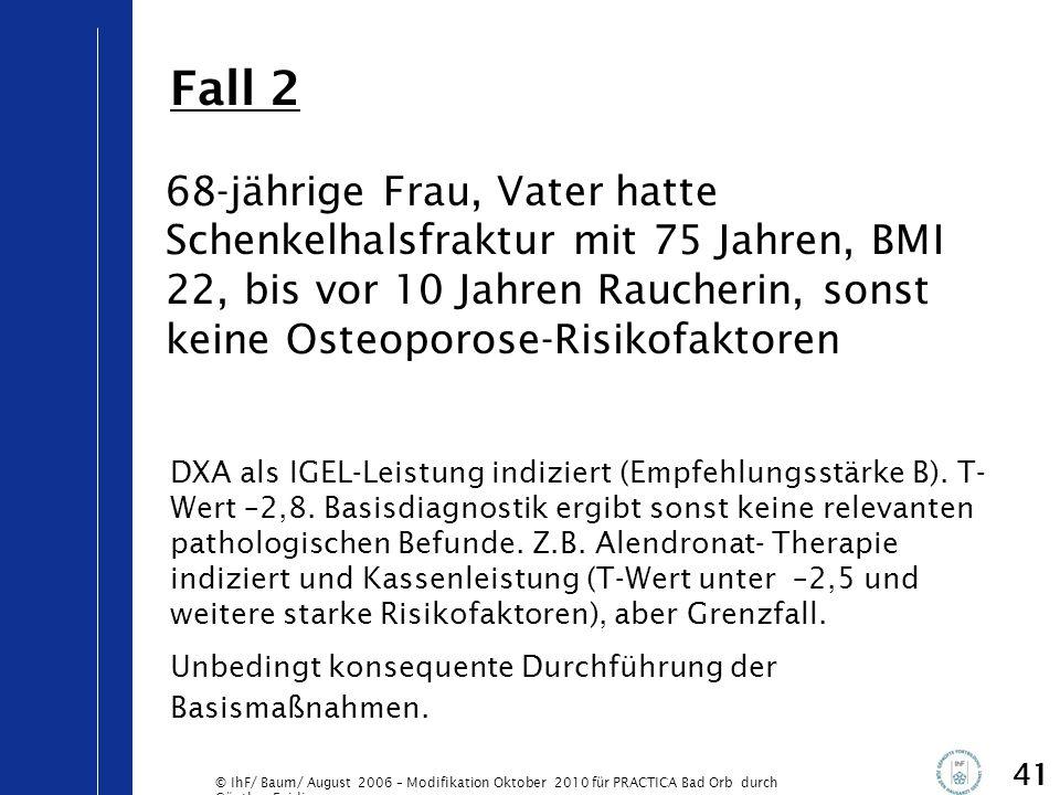 © IhF/ Baum/ August 2006 – Modifikation Oktober 2010 für PRACTICA Bad Orb durch Günther Egidi 41 68-jährige Frau, Vater hatte Schenkelhalsfraktur mit