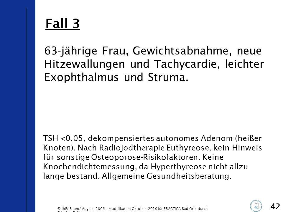 © IhF/ Baum/ August 2006 – Modifikation Oktober 2010 für PRACTICA Bad Orb durch Günther Egidi 42 63-jährige Frau, Gewichtsabnahme, neue Hitzewallungen