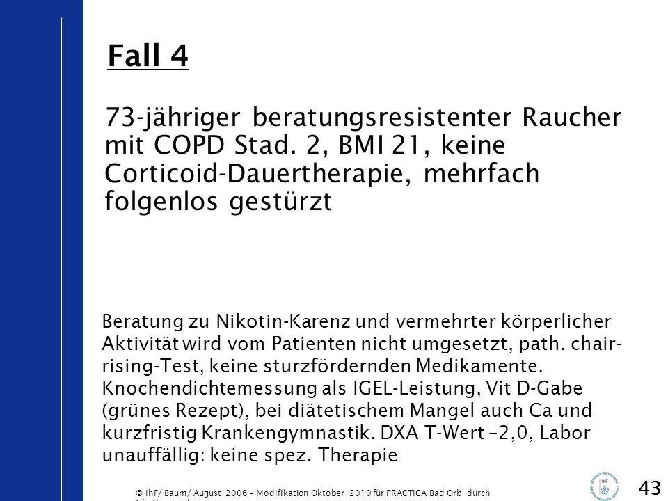 © IhF/ Baum/ August 2006 – Modifikation Oktober 2010 für PRACTICA Bad Orb durch Günther Egidi 43 73-jähriger beratungsresistenter Raucher mit COPD Sta