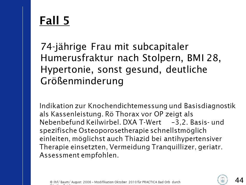 © IhF/ Baum/ August 2006 – Modifikation Oktober 2010 für PRACTICA Bad Orb durch Günther Egidi 44 74-jährige Frau mit subcapitaler Humerusfraktur nach