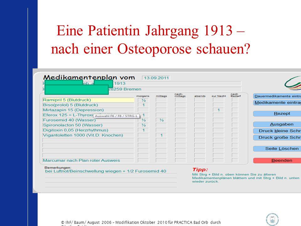 © IhF/ Baum/ August 2006 – Modifikation Oktober 2010 für PRACTICA Bad Orb durch Günther Egidi Eine Patientin Jahrgang 1913 – nach einer Osteoporose sc