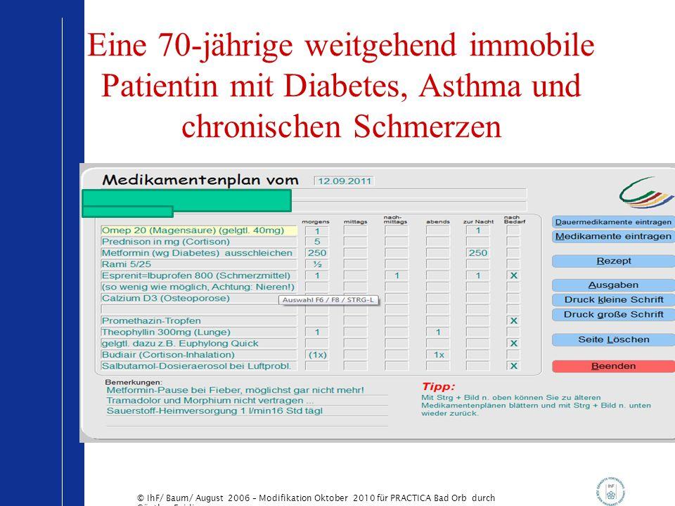 © IhF/ Baum/ August 2006 – Modifikation Oktober 2010 für PRACTICA Bad Orb durch Günther Egidi Eine 70-jährige weitgehend immobile Patientin mit Diabet