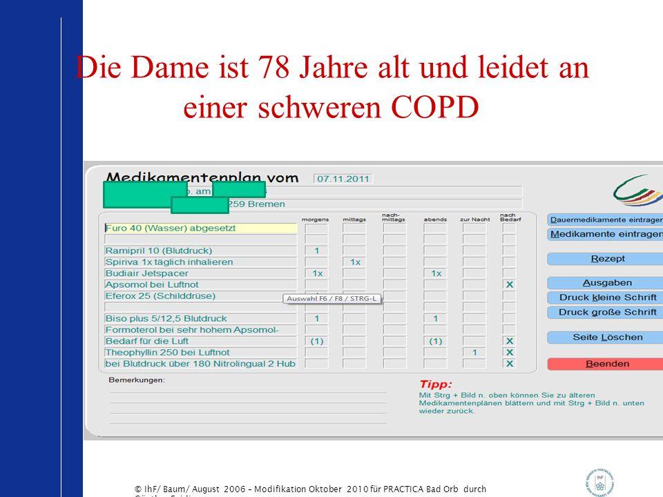 © IhF/ Baum/ August 2006 – Modifikation Oktober 2010 für PRACTICA Bad Orb durch Günther Egidi Die Dame ist 78 Jahre alt und leidet an einer schweren C