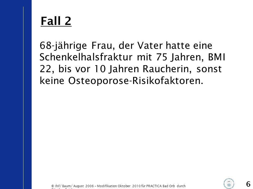 © IhF/ Baum/ August 2006 – Modifikation Oktober 2010 für PRACTICA Bad Orb durch Günther Egidi 6 68-jährige Frau, der Vater hatte eine Schenkelhalsfrak