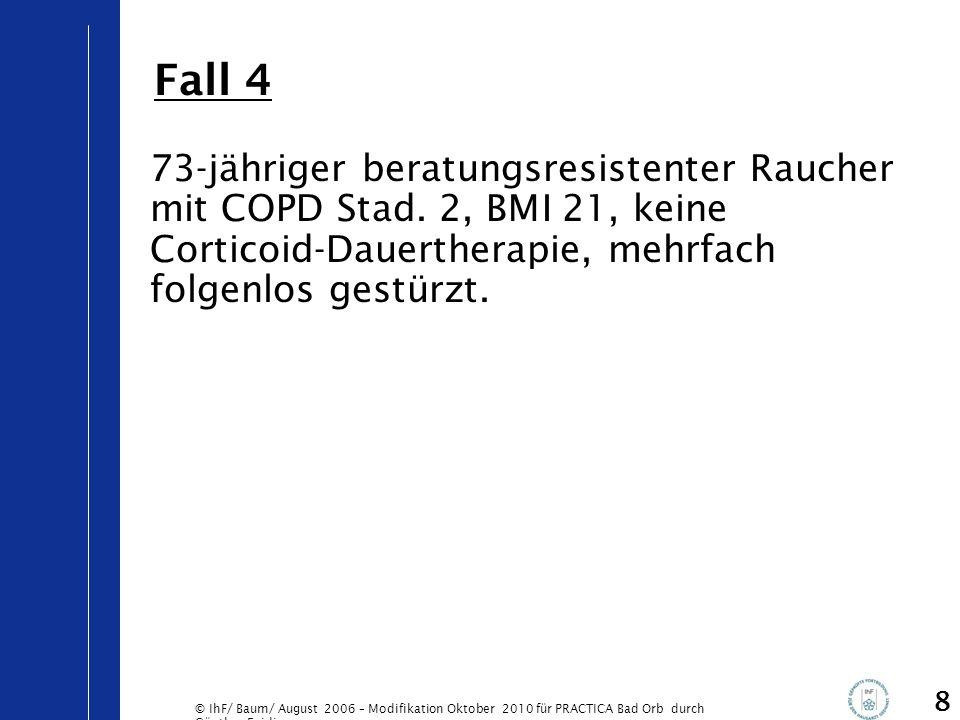 © IhF/ Baum/ August 2006 – Modifikation Oktober 2010 für PRACTICA Bad Orb durch Günther Egidi 9 74-jährige Frau mit subcapitaler Humerusfraktur nach Stolpern, BMI 28, Hypertonie, sonst gesund, deutliche Größenminderung.