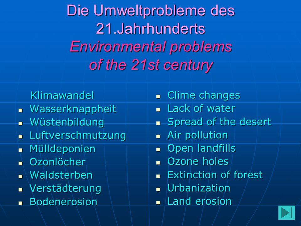 Die Umweltprobleme des 21.Jahrhunderts Environmental problems of the 21st century Klimawandel Klimawandel Wasserknappheit Wasserknappheit Wüstenbildun