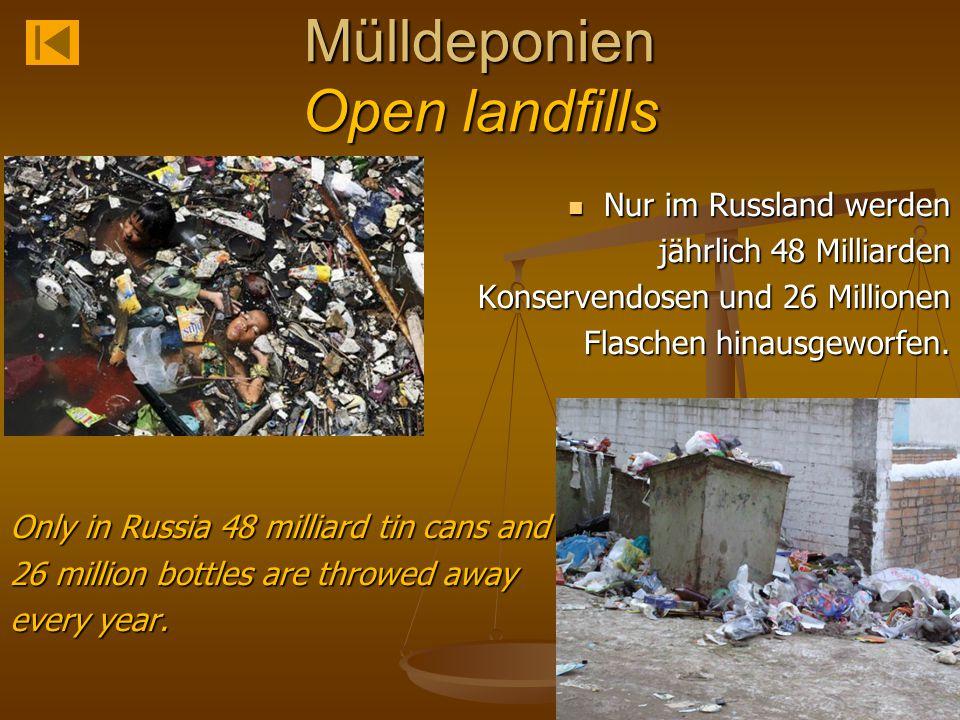Mülldeponien Open landfills Nur im Russland werden jährlich 48 Milliarden Konservendosen und 26 Millionen Flaschen hinausgeworfen. Only in Russia 48 m