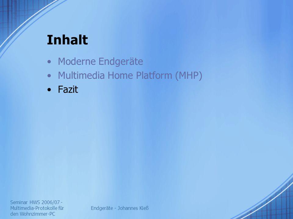 Seminar HWS 2006/07 - Multimedia-Protokolle für den Wohnzimmer-PC Endgeräte - Johannes Kieß Inhalt Moderne Endgeräte Multimedia Home Platform (MHP) Fazit