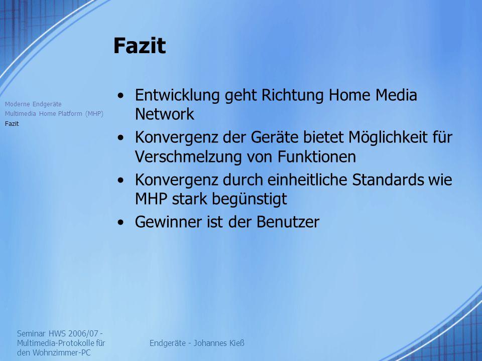 Seminar HWS 2006/07 - Multimedia-Protokolle für den Wohnzimmer-PC Endgeräte - Johannes Kieß Fazit Entwicklung geht Richtung Home Media Network Konverg