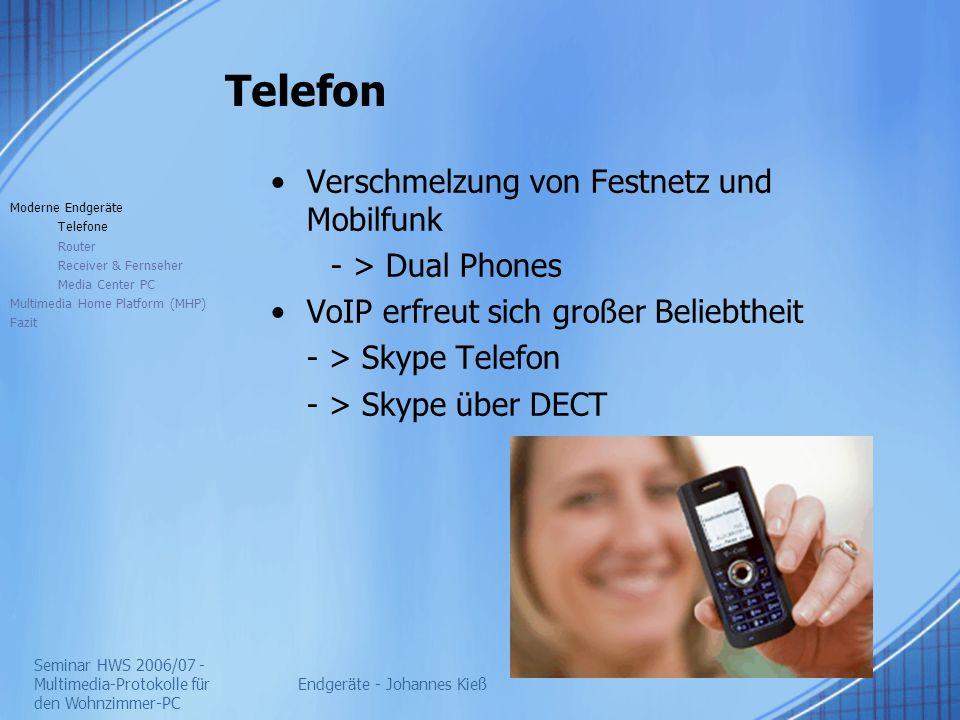 Seminar HWS 2006/07 - Multimedia-Protokolle für den Wohnzimmer-PC Endgeräte - Johannes Kieß Telefon Verschmelzung von Festnetz und Mobilfunk - > Dual