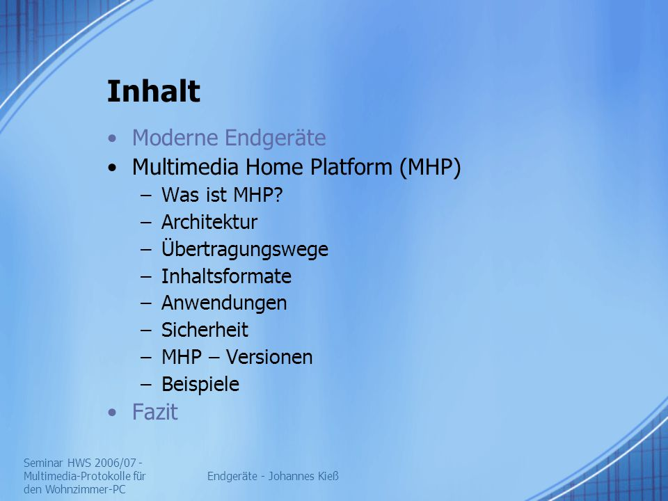 Seminar HWS 2006/07 - Multimedia-Protokolle für den Wohnzimmer-PC Endgeräte - Johannes Kieß Inhalt Moderne Endgeräte Multimedia Home Platform (MHP) –W