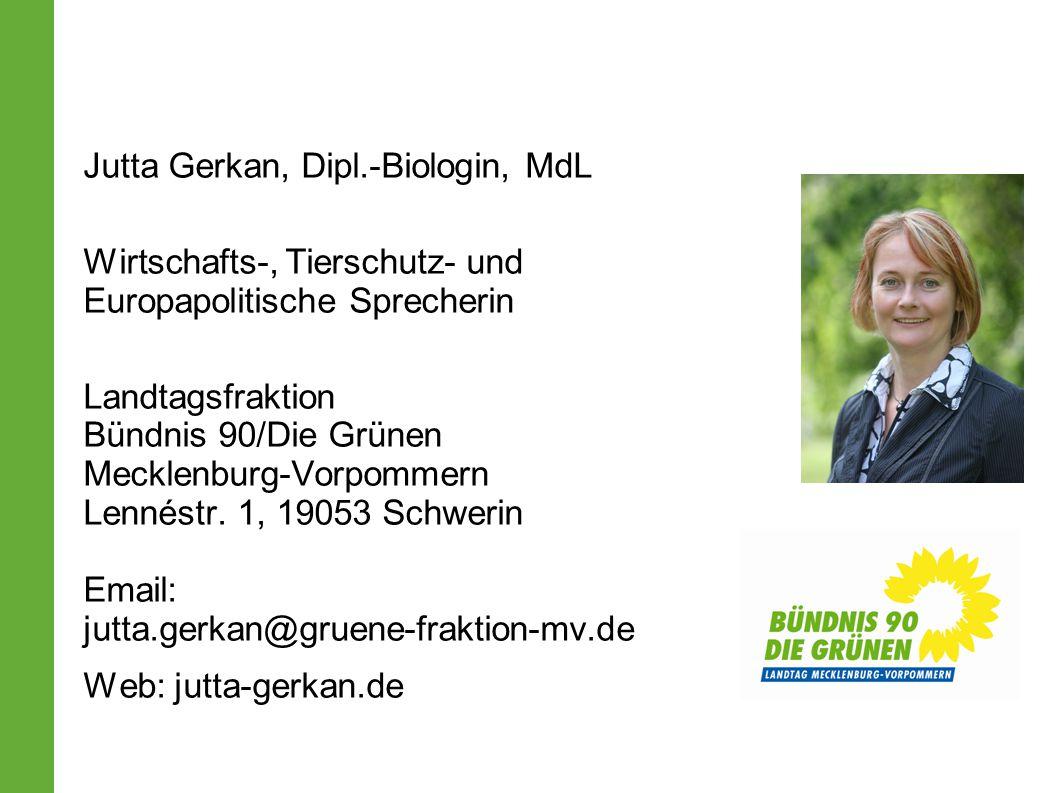 Jutta Gerkan, Dipl.-Biologin, MdL Wirtschafts-, Tierschutz- und Europapolitische Sprecherin Landtagsfraktion Bündnis 90/Die Grünen Mecklenburg-Vorpommern Lennéstr.