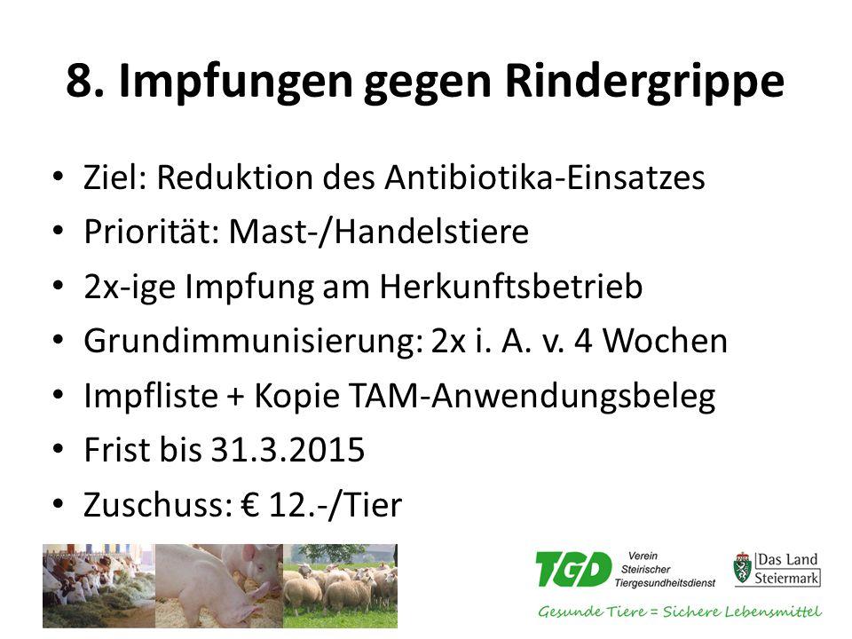 8. Impfungen gegen Rindergrippe Ziel: Reduktion des Antibiotika-Einsatzes Priorität: Mast-/Handelstiere 2x-ige Impfung am Herkunftsbetrieb Grundimmuni