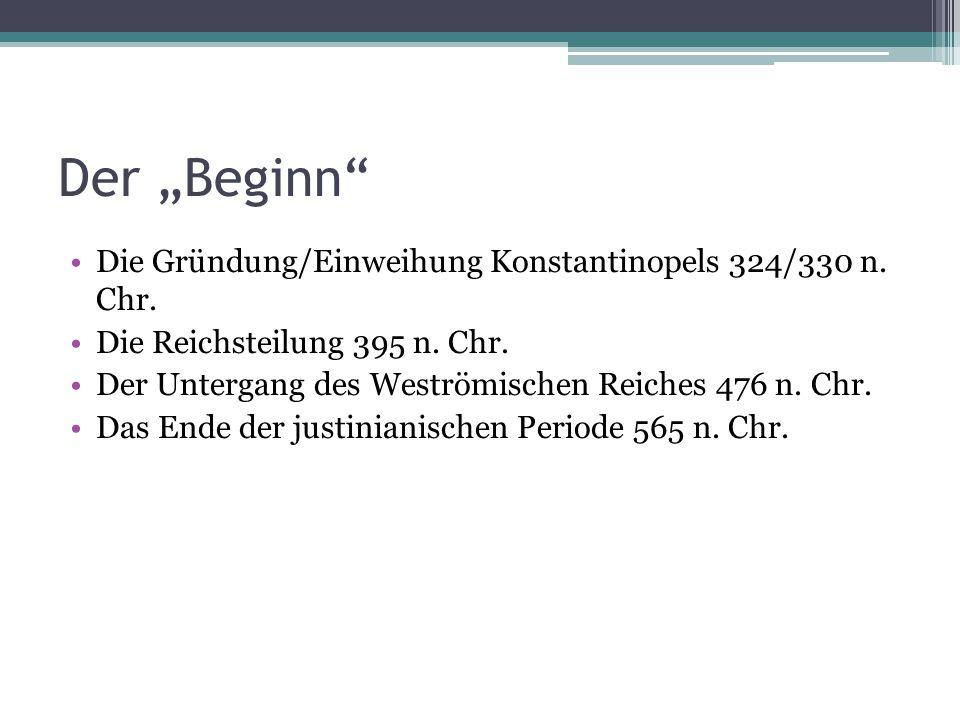"""Der """"Beginn"""" Die Gründung/Einweihung Konstantinopels 324/330 n. Chr. Die Reichsteilung 395 n. Chr. Der Untergang des Weströmischen Reiches 476 n. Chr."""