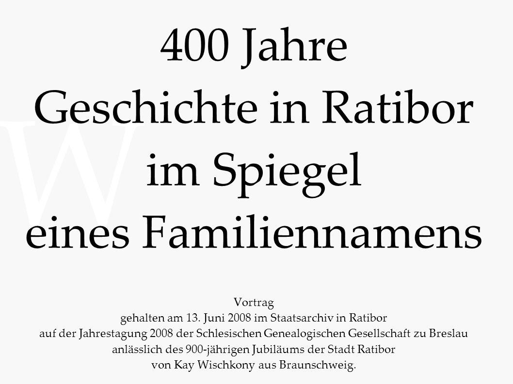 W 400 Jahre Geschichte in Ratibor im Spiegel eines Familiennamens Vortrag gehalten am 13.
