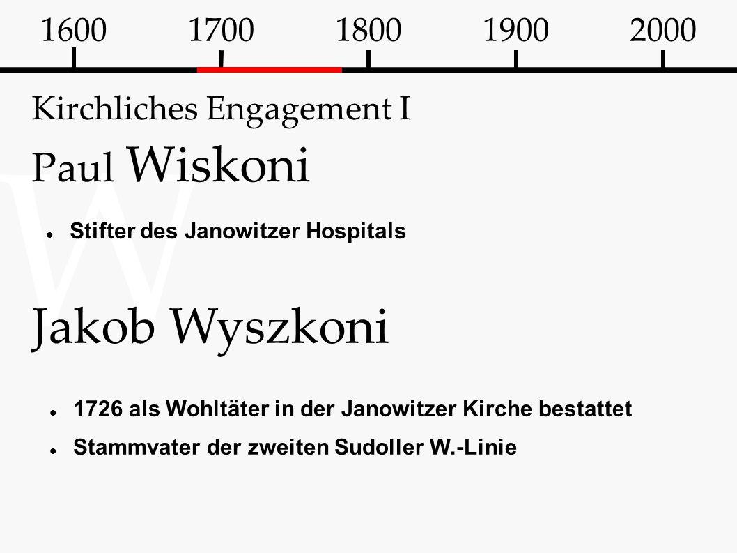 W Kirchliches Engagement I Paul Wiskoni Stifter des Janowitzer Hospitals 16001700180019002000 Jakob Wyszkoni 1726 als Wohltäter in der Janowitzer Kirc