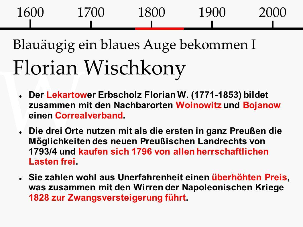 W Blauäugig ein blaues Auge bekommen I Florian Wischkony Der Lekartower Erbscholz Florian W. (1771-1853) bildet zusammen mit den Nachbarorten Woinowit