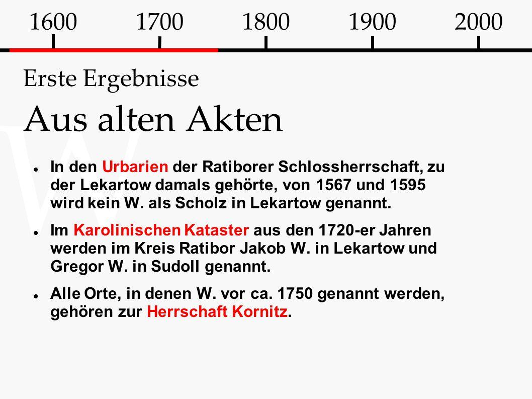 W Erste Ergebnisse Aus alten Akten In den Urbarien der Ratiborer Schlossherrschaft, zu der Lekartow damals gehörte, von 1567 und 1595 wird kein W. als